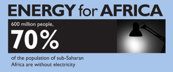 Energy for Africa: 600 million people, 70% of the population of Sub-Saharan Africa are without electricity